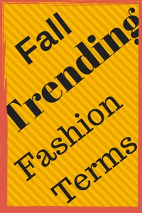 Fall Trending Fashion Terms